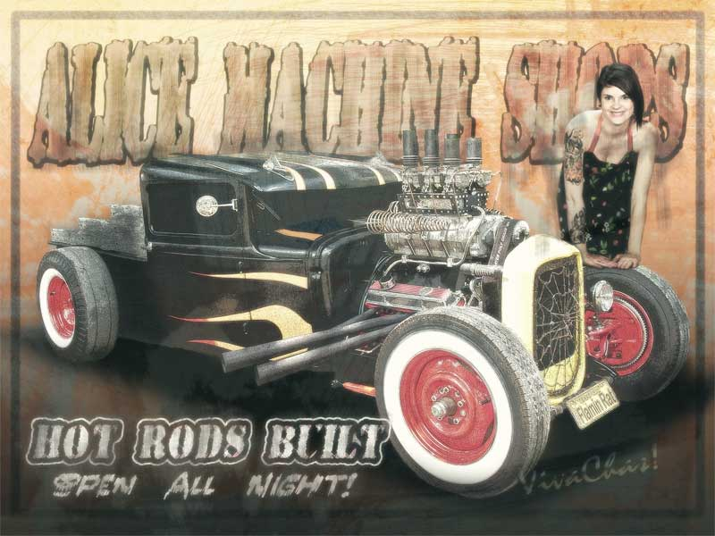 Hot Rods Built Alice Machine Shops Open All Night
